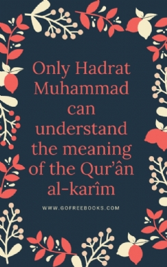 Only Hadrat Muhammad can understand the meaning of the Qur'ân al-karîm