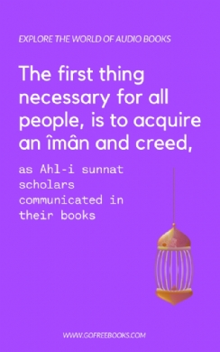 The first thing necessary for all people, is to acquire an îmân and creed, as Ahl-i sunnat scholars communicated in their books