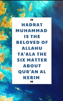 Hadrat Muhammad is the Beloved of Allahu ta'ala The six matter about Qur'an al kerim