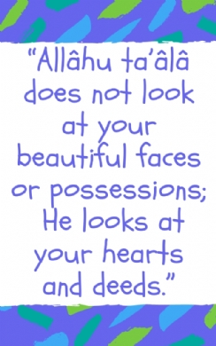 Allâhu ta'âlâ does not look at your beautiful faces or possessions...
