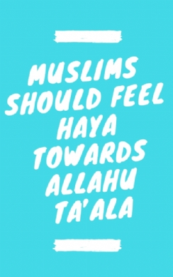 Muslims should feel haya towards Allahu ta'ala