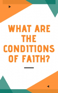 What are the conditions of faith?