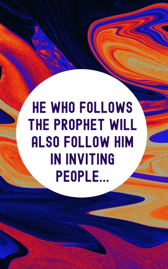 He who follows the Prophet will also follow him in inviting people...