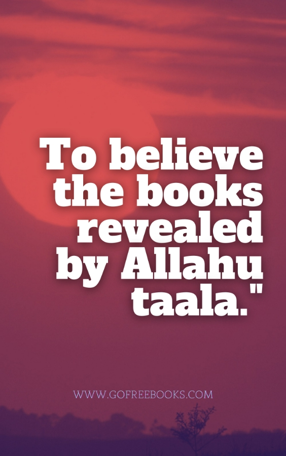 To believe the books revealed by Allahu taala